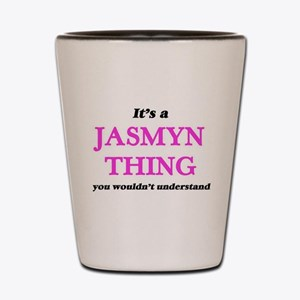 It's a Jasmyn thing, you wouldn&#39 Shot Glass