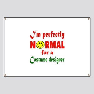 I'm perfectly normal for a Costume designer Banner