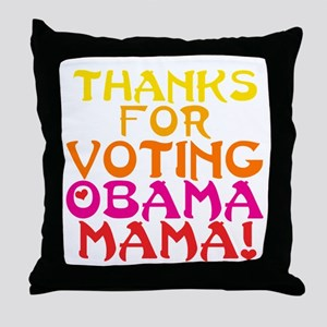 Thanks for Voting Obama, Mama! Throw Pillow