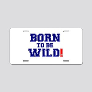 BORN TO BE WILD! Aluminum License Plate