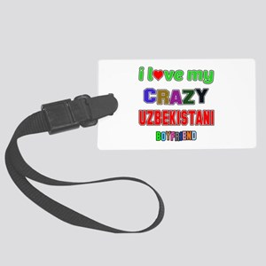 I Love My Crazy Uzbekistani Boyf Large Luggage Tag