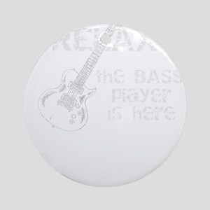 Music Relax the Bass Player is Here Round Ornament