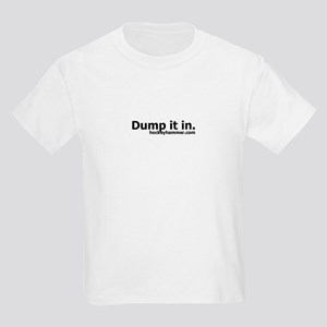 Dump it in. Kids Light T-Shirt