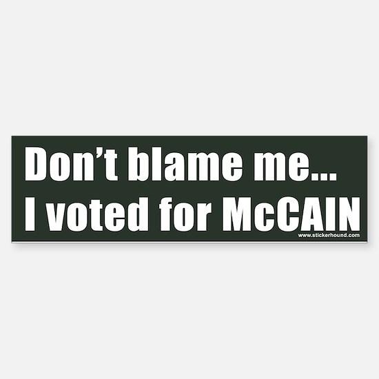 Don't blame me...I voted for McCAIN Bumper Bumper Sticker