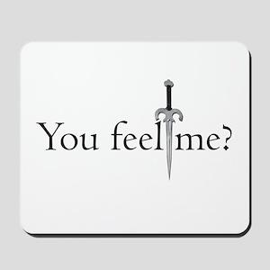 You Feel Me Mousepad