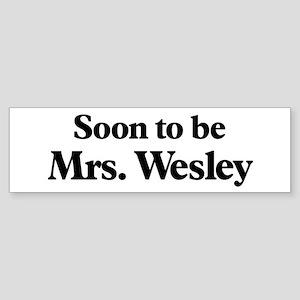 Soon to be Mrs. Wesley Bumper Sticker