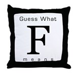 Guess What F Means Throw Pillow