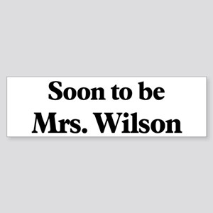 Soon to be Mrs. Wilson Bumper Sticker