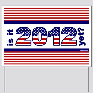 Is It 2012 Yet? Yard Sign