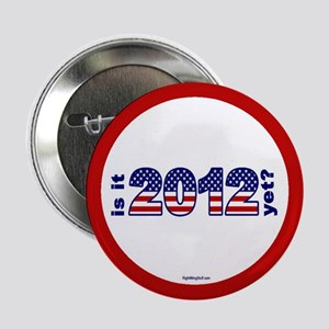 "Is It 2012 Yet? 2.25"" Button"