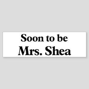 Soon to be Mrs. Shea Bumper Sticker