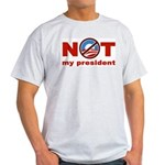 NOT My President Light T-Shirt