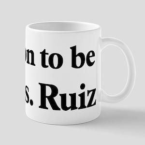 Soon to be Mrs. Ruiz Mug