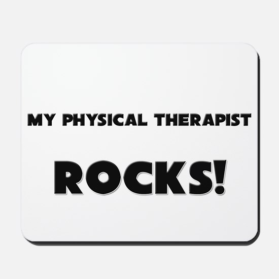 MY Physical Therapist ROCKS! Mousepad