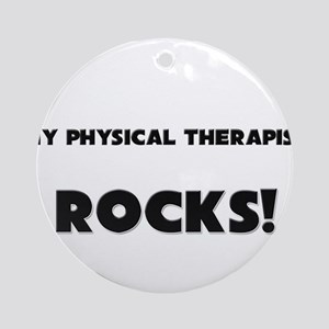 MY Physical Therapist ROCKS! Ornament (Round)