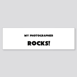 MY Photographer ROCKS! Bumper Sticker