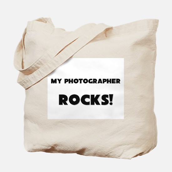 MY Photographer ROCKS! Tote Bag