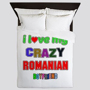 I Love My Crazy Romanian Boyfriend Queen Duvet