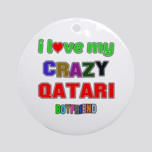 I Love My Crazy Qatari Boyfriend Round Ornament