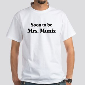 Soon to be Mrs. Muniz White T-Shirt