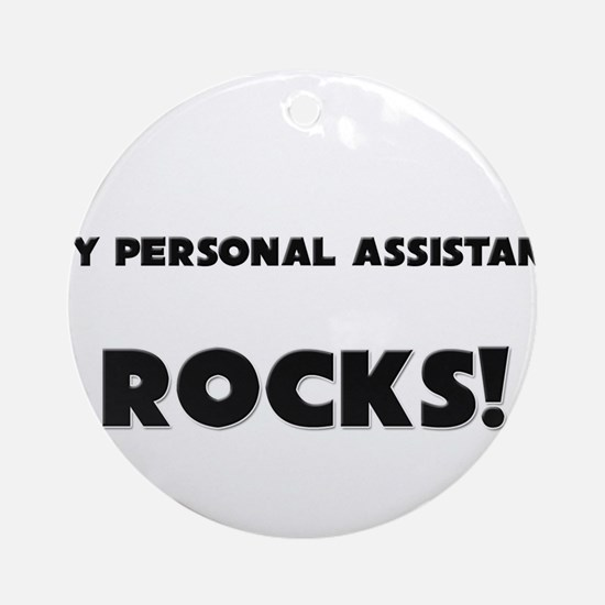 MY Personal Assistant ROCKS! Ornament (Round)