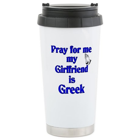 Pray for me My Girlfriend is Greek Stainless Steel
