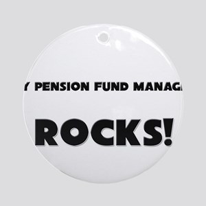 MY Pension Fund Manager ROCKS! Ornament (Round)