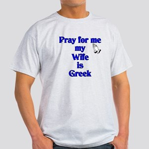 Pray for me my Wife is Greek Light T-Shirt