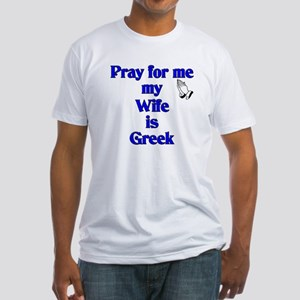 Pray for me my Wife is Greek Fitted T-Shirt