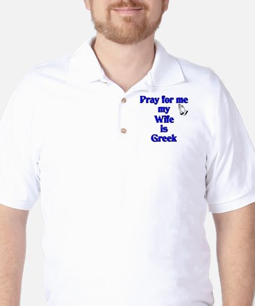 Pray for me my Wife is Greek Golf Shirt