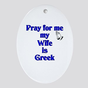 Pray for me my Wife is Greek Oval Ornament