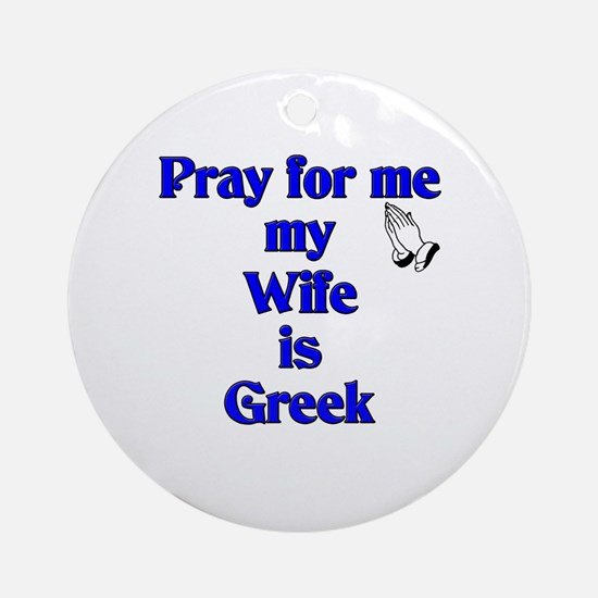 Pray for me my Wife is Greek Ornament (Round)