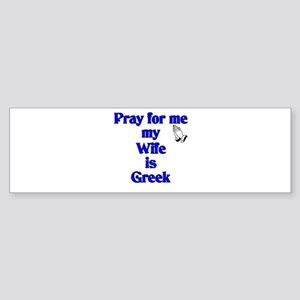 Pray for me my Wife is Greek Bumper Sticker