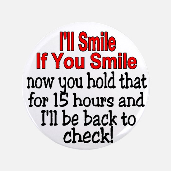 """I'll smile if you smile 3.5"""" Button"""