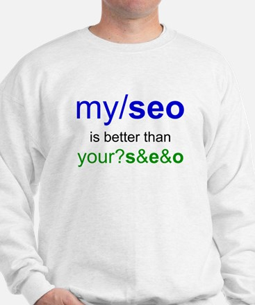 MY SEO IS BETTER THAN YOUR SEO Sweatshirt
