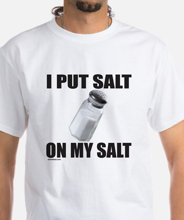 I PUT SALT ON MY SALT White T-Shirt