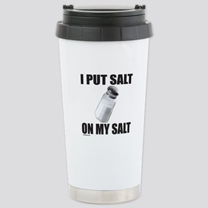 I PUT SALT ON MY SALT Stainless Steel Travel Mug