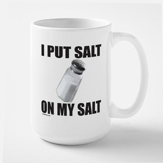 I PUT SALT ON MY SALT Large Mug