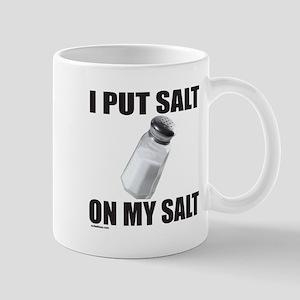 I PUT SALT ON MY SALT Mug