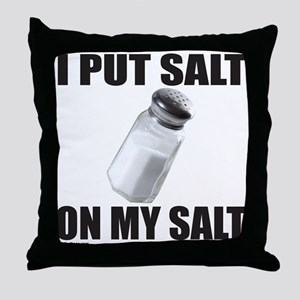 I PUT SALT ON MY SALT Throw Pillow