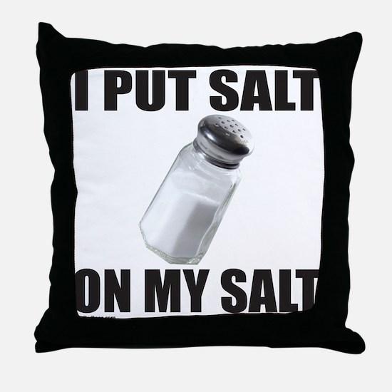 I PUT SALT ON MY SALT Throw Pillow