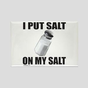I PUT SALT ON MY SALT Rectangle Magnet