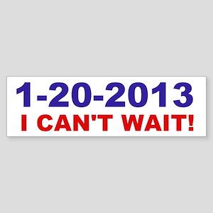 1-20-2008 I Can't Wait! Bumper Sticker