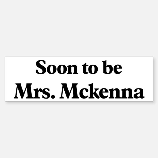 Soon to be Mrs. Mckenna Bumper Bumper Bumper Sticker