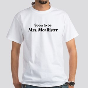 Soon to be Mrs. Mcallister White T-Shirt