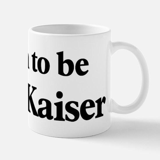 Soon to be Mrs. Kaiser Mug
