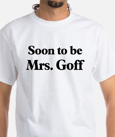 Soon to be Mrs. Goff White T-Shirt