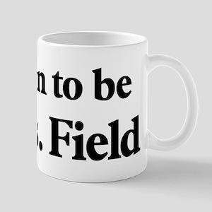Soon to be Mrs. Field Mug