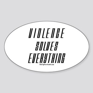 Violence Solves Everything Oval Sticker
