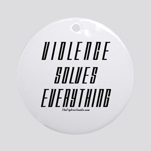 Violence Solves Everything Ornament (Round)